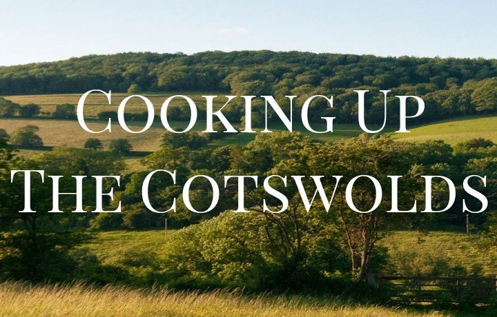 Cooking Up The Cotswolds
